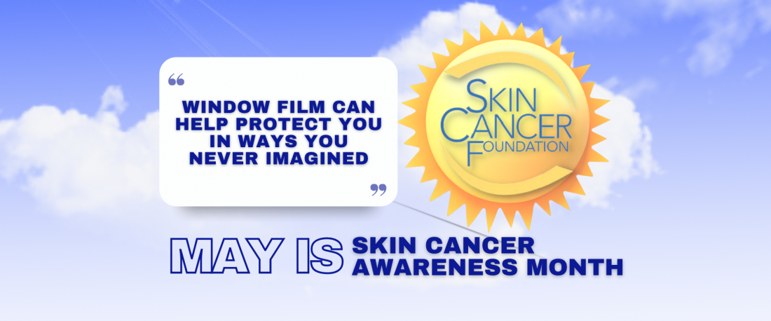 May Is Skin Cancer Awareness Month - See How Window Film Helps - Window Film and Window Tinting Services in Denver, Colorado