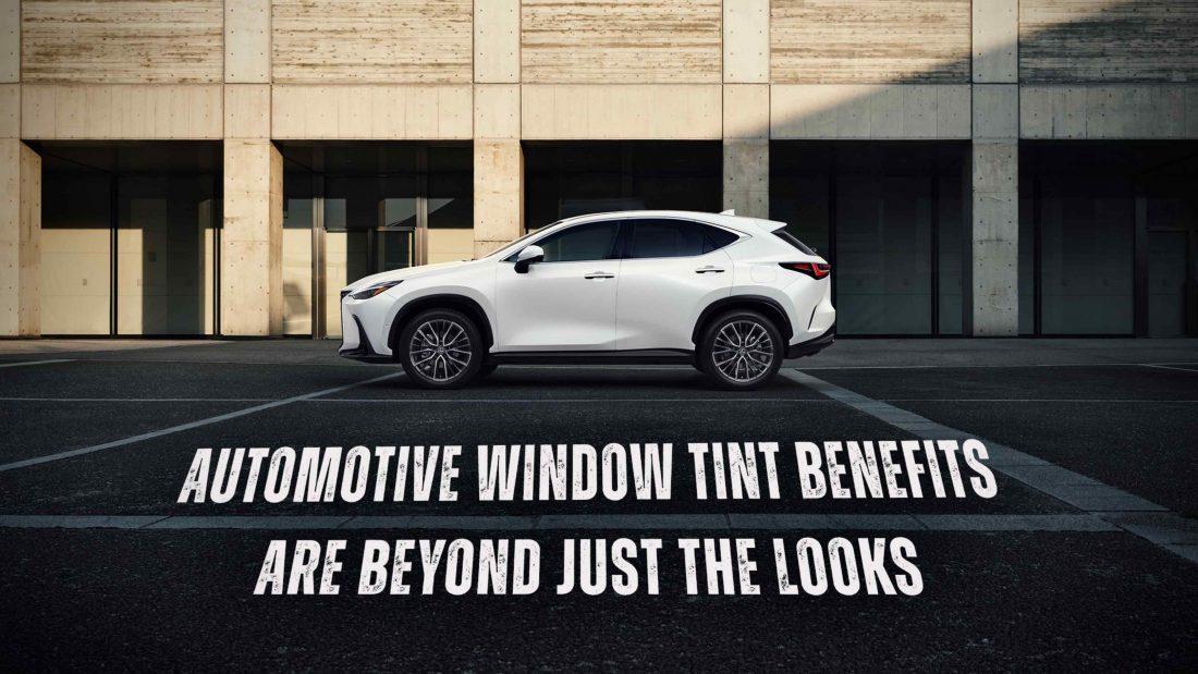 Automotive Window Tint Benefits Are Beyond Just The Looks - Automotive Window Tinting in the Denver, Colorado area